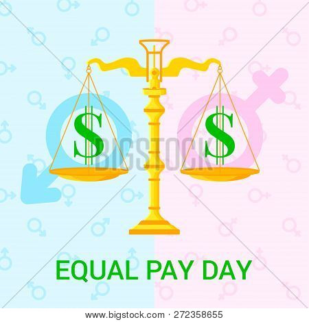 Vector Flat  Illustration For Equal Pay Day With Scales, Dollar Icons And Background With Male And F