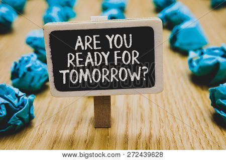 Handwriting Text Writing Are You Ready For Tomorrow Question. Concept Meaning Preparation To The Fut
