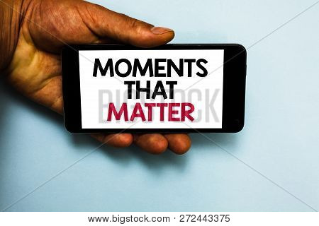 Handwriting Text Moments That Matter. Concept Meaning Meaningful Positive Happy Memorable Important