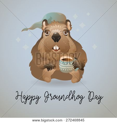Groundhog Day Card. Cute Cartoon Groundhog In A Sleeping Hat Holds A Cup. Vector Illustration. Marmo