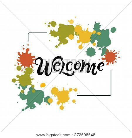 Handwriting Lettering Welcome On Background With Paint Splashes. Vector Illustration Welcome For Gre