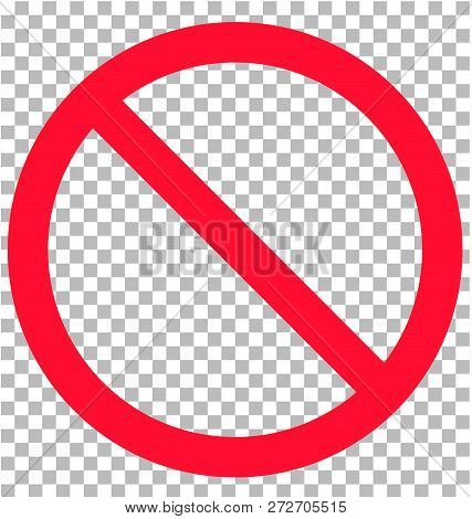 No Sign Isolated On Transparent Background. Flat Style. No Sign Icon For Your Web Site Design, Logo,