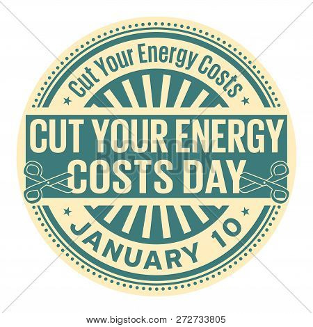 Cut Your Energy Costs Day, January 10, Rubber Stamp, Vector Illustration