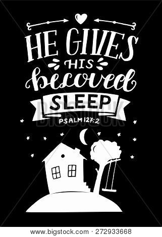 Hand lettering with bible verse He gives His beloved sleep on black background. Psalm poster