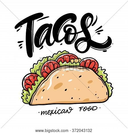 Tacos Lettering And Vector Illustration. Mexican Street Food. Cartoon Style. Isolated On White Backg