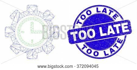 Web Mesh Clock Setup Wheel Icon And Too Late Seal Stamp. Blue Vector Round Grunge Seal Stamp With To