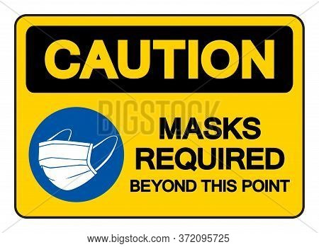 Caution Mask Required Beyond This Point Symbol Sign,vector Illustration, Isolated On White Backgroun