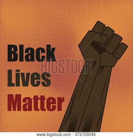 Fist Raised Up. Black Lives Matter Banner For Protest On Halftone Background. Human Hand. Stop Viole