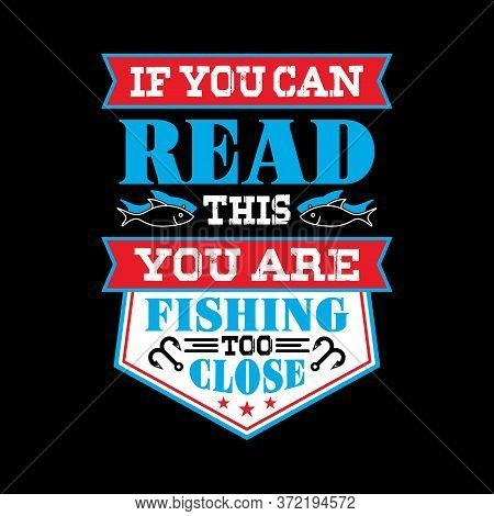 If You Can Read This You Are Fishing Too Close - Fishing T Shirts Design,vector Graphic, Typographic