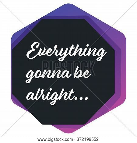 Everything Gonna Be Alright Encouraging Banner Icon Or Sticker