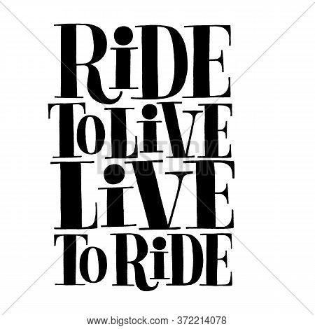 Ride To Live Live To Ride. Vector Illustration. This Bold, Simple And Stylish Hand Lettered Slogan I