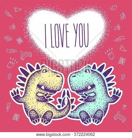 Dino I Love You. Big Heart Of Love. Two Lovers Dinosaurs, Declaration Of Love. Two Cute Cartoon Dino