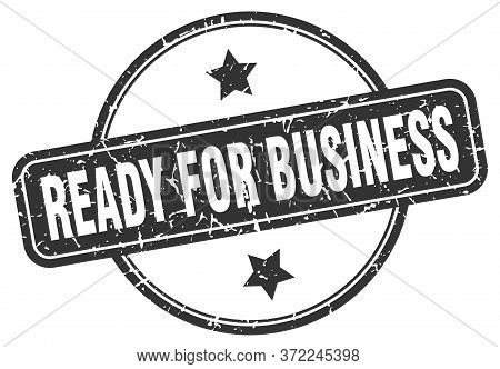 Ready For Business Stamp. Ready For Business Round Vintage Grunge Sign. Ready For Business