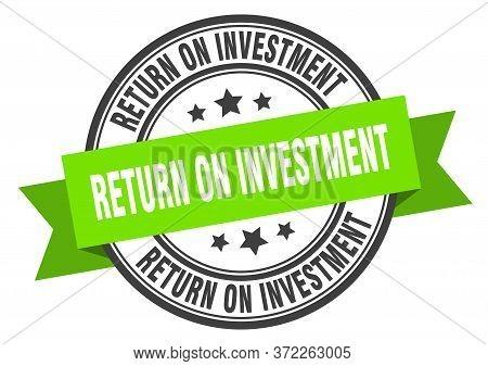 Return On Investment Label. Return On Investmentround Band Sign. Return On Investment Stamp