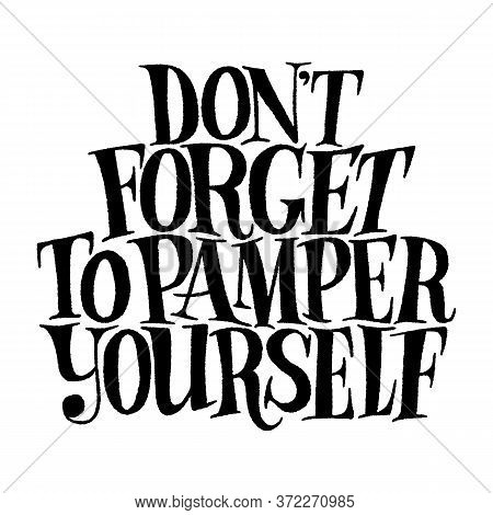 Do Not Forget To Pamper Yourself. Phrase Isolated On White Background. Hand-drawn Lettering Quote Fo