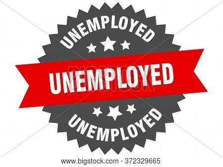 Unemployed Sign. Unemployed Circular Band Label. Round Unemployed Sticker