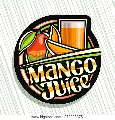 Vector Logo For Mango Juice, Dark Decorative Label With Illustration Of Fruit Drink In Tall Glass An
