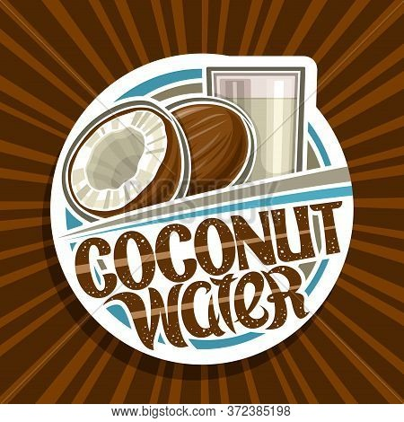 Vector Logo For Coconut Water, Decorative Cut Paper Label With Illustration Of Coco Drink In Glass,