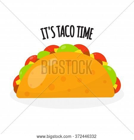Taco Mexican Traditional Food. Inscription, It S Taco Time , On A White Background. Vector Illustrat