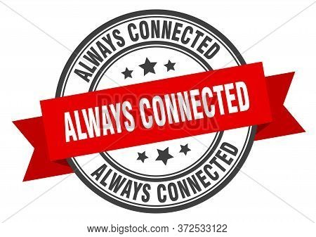 Always Connected Label. Always Connectedround Band Sign. Always Connected Stamp