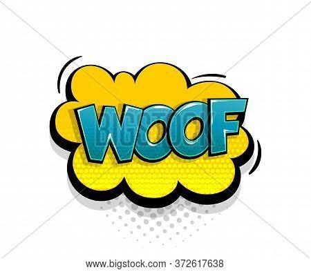 Comic Text Woof On Speech Bubble Cartoon Pop Art Style. Colorful Halftone Speak Bubble Cloud Backgro