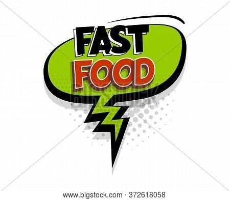 Comic Text Fast Food On Speech Bubble Cartoon Pop Art Style. Colorful Halftone Speak Bubble Cloud Ba
