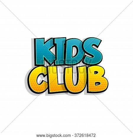 Kids Club Comic Book Text Badge On White Background. Colored Funny Cartoon Halftone Text For Child R