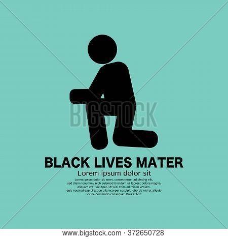 Black Symbol Kneeling Person To Show Resistance To Racism Black Lives Matter Text Vector Illustratio