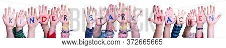 Hands, Kinder Stark Machen Means Strengthen Children, Isolated Background