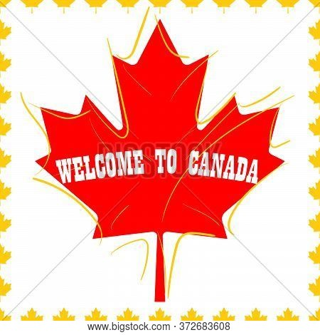 Canada Greeting Poster With The Inscription Welcome To Canada On The Red Maple Leaf. Vector Illustra