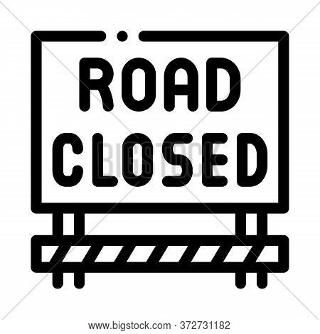 Road Closed Sign Icon Vector. Road Closed Sign Sign. Isolated Contour Symbol Illustration