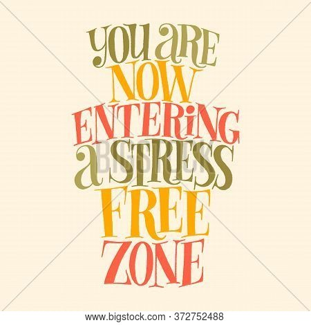 You Are Now Entering A Stress Free Zone. Hand-drawn Lettering Quote For Spa, Wellness, Wellbeing Con