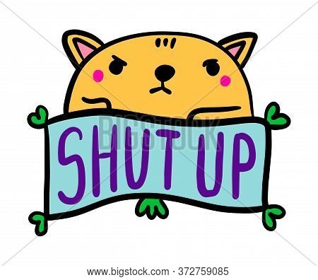 Shut Up Hand Drawn Vector Illustration In Cartoon Comic Style Cat Angry Expressive Label Lettering