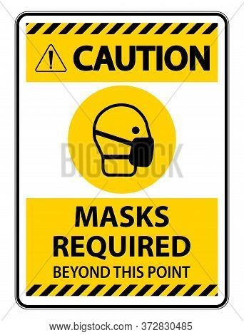 Caution Masks Required Beyond This Point Sign Isolate On White Background,vector Illustration Eps.10