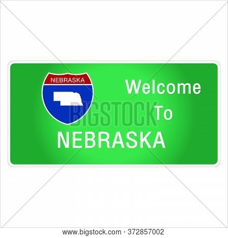 Roadway Sign Welcome To Signage On The Highway In American Style Providing Nebraska State Informatio