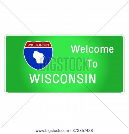 Roadway Sign Welcome To Signage On The Highway In American Style Providing Wisconsin State Informati