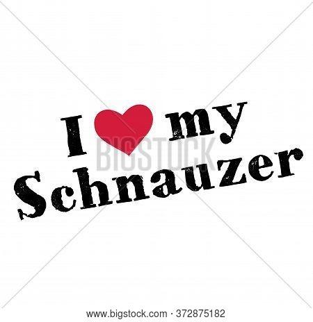 I Love My Schnauzer , Illustration On White Background