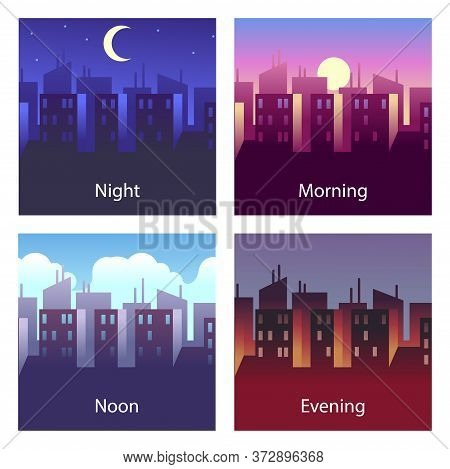 Different Times Of Day. Night And Morning, Noon And Evening. 4 Times Vector Illustrations Of City La