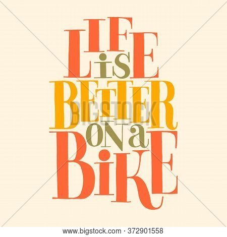 Hand Drawn Biker Lettering Quote. Life Is Better On A Bike. Vector Isolated Typography Design Elemen