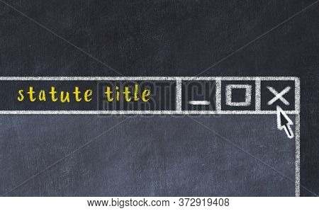 Chalk Sketch Of Closing Browser Window With Page Header Inscription Statute Title
