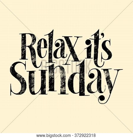 Relax It Is Sunday. Hand-drawn Lettering Quote For Massage Salon, Resort, Spa. Typography For Mercha