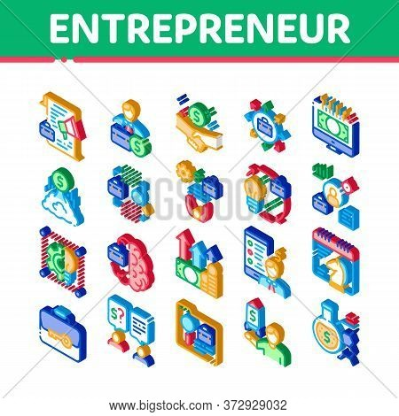 Entrepreneur Business Icons Set Vector. Isometric Entrepreneur Businessman And Agreement, Idea And W