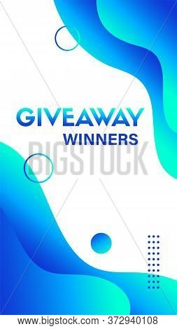 Giveaway Winners Story Template. Vector Abstract Liquid Blue Background For Social Media Giveaway Re