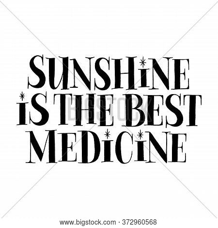 Sunshine Is The Best Medicine. Hand-drawn Lettering Quote For Resort, Solarium, Hotel. Typography Fo