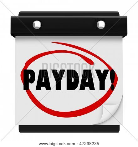 The word Payday circled on a page on a wall calendar to remind you of the day you are to be paid for working at your job