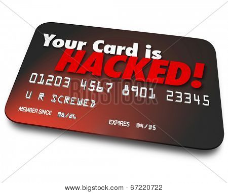 Your Card is Hacked words on a 3d credit card to illustrate identity theft or money stolen