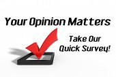 """3D Check Box with text """"Your opinion matters. Take our quick survey"""". poster"""