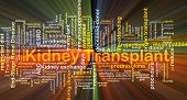 Background concept wordcloud illustration of kidney transplant glowing light poster