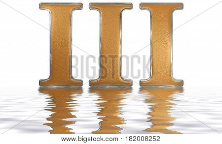 Roman Numeral Iii, Tres, 3, Three, Reflected On The Water Surface, Isolated On  White, 3D Render