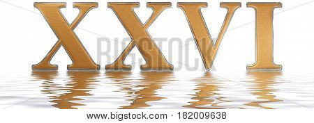 Roman Numeral Xxvi, Sex Et Viginti, 26, Twenty Six, Reflected On The Water Surface, Isolated On  Whi